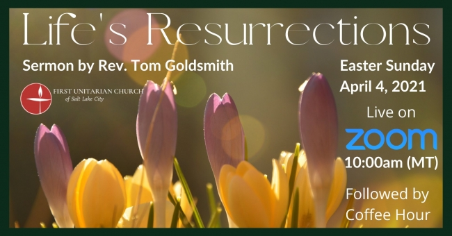 "April 4th Sermon: ""Life's Resurrections"" by Rev. Tom Goldsmith"
