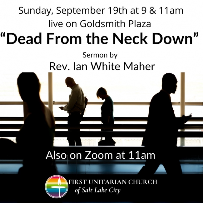 """September 19th Sermon """"Dead from the Neck Down"""" by Rev. Ian White Maher"""